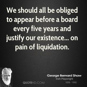 We should all be obliged to appear before a board every five years and ...