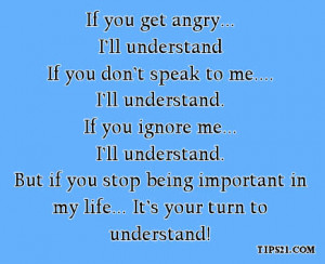 ... you stop being important in my life... It's your turn to understand