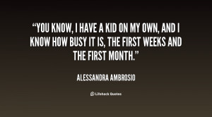 You know, I have a kid on my own, and I know how busy it is, the first ...