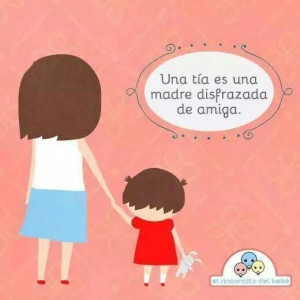 Una tía es una madre disfrazada de amiga (: