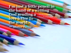 ... little pencil in the hand of a writing God (Mother Teresa Quotes