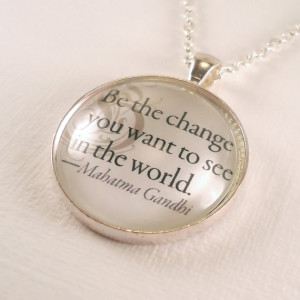 Mahatma Gandhi Quote Necklace Be The Change You by cellsdividing, $22 ...