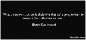 What the power structure is afraid of is that we're going to learn to ...