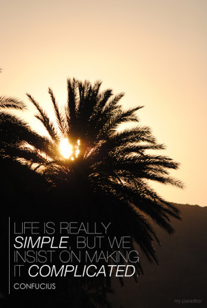 ... simple, but we insist on making it complicated. Quote by Confucius