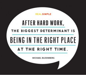 ... being in the right place at the right time michael bloomberg # quotes