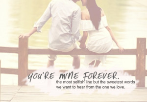 You're mine forever – the most selfish line but the sweetest words ...