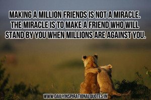 million friends is not a miracle. the miracle is to make a friend ...
