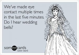 hear wedding bells.