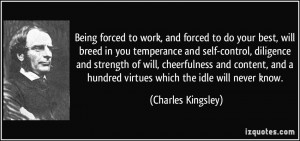 Being forced to work, and forced to do your best, will breed in you ...