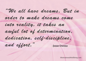 Make Dreams Come Into Reality. It Takes An Awful Lot Of Determination ...