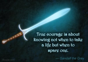 Quote by Gandalf the Grey on courage from the movie The Hobbit