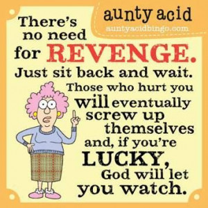There's no need for REVENGE...