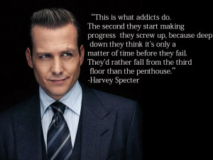 post /r/getmotivated) Addiction quote from Suits(tv show)