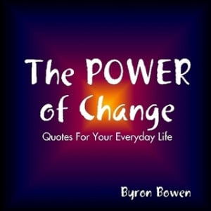 The Power of Change: Quotes for your Everyday Life by Byron Bowen