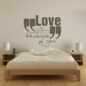 Love-My-World-Is-A-Better-Place-Because-Of-You-Wall-Stickers-Art-Decal ...