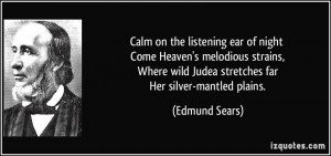 Calm on the listening ear of night Come Heaven's melodious strains ...