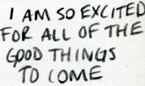 am so excited for all of the good things to come.