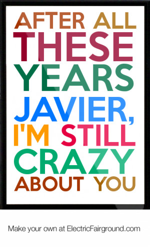 After all these years Javier, I'm still crazy about you Framed Quote