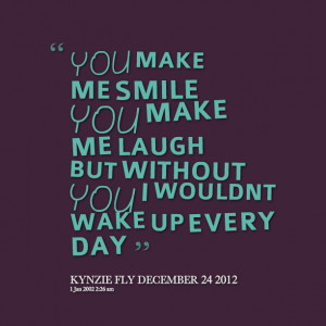 Quotes Picture: you make me smile you make me laugh but without you i ...
