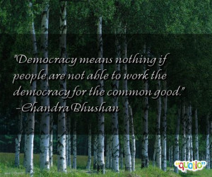 democracy means nothing if people are not able to work the democracy ...