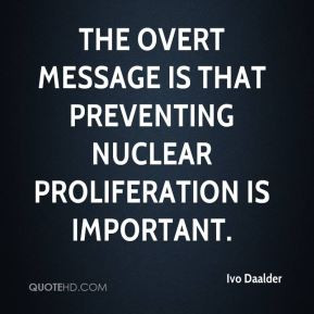 The overt message is that preventing nuclear proliferation is ...