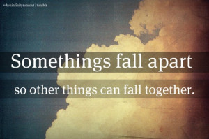 Some Things Fall Apart So Other Things Can Fall Together