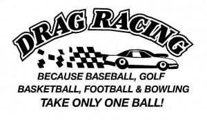 Funny Drag Racing Sayings Drag racing takes balls (small ...