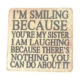 SMILING BECAUSE YOU'RE MY SISTER I AM LAUGHING BECAUSE THERE IS ...