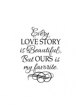 Every love story is beautiful, but ours is my favorite.. Going to cut ...