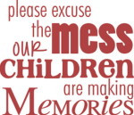Please Excuse The Mess Our Children Are Making Memories