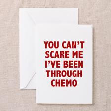 You can't scare me. I've been through chemo. Greet for
