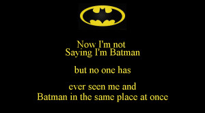 ://sd.keepcalm-o-matic.co.uk/i/now-im-not-saying-im-batman-but-no-one ...