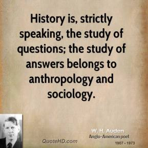 History is, strictly speaking, the study of questions; the study of ...