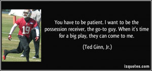 to be patient. I want to be the possession receiver, the go-to guy ...