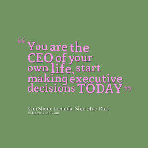 Quotes Picture: you are the ceo of your own life, start making ...