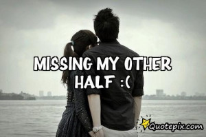 Missing My Other Half :(.. - QuotePix.com - Quotes Pictures