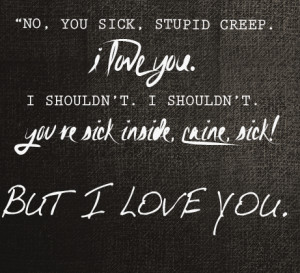 """... sick inside, Caine, sick! But I love you."""" -Diana Ladris,Requested"""