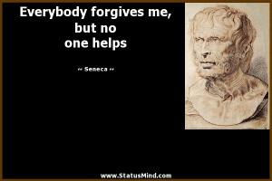 ... forgives me, but no one helps - Seneca Quotes - StatusMind.com