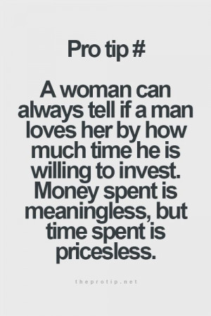 woman can always tell if a man loves her by how much time he is ...