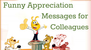 Funny appreciation wishes are humorous and sent to the colleague to ...