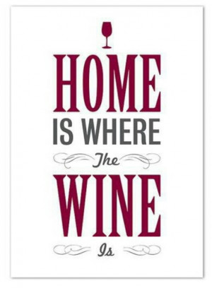Home Is Where The Wine Is ♡