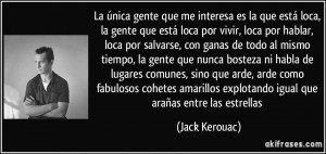 ... explotando igual que arañas entre las estrellas (Jack Kerouac