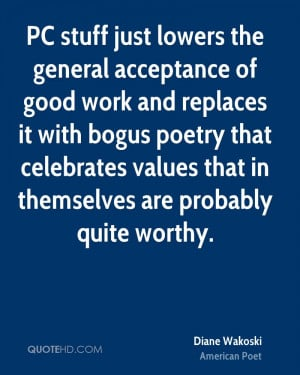 the general acceptance of good work and replaces it with bogus poetry ...