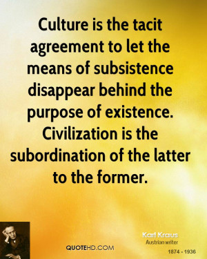 Culture is the tacit agreement to let the means of subsistence ...