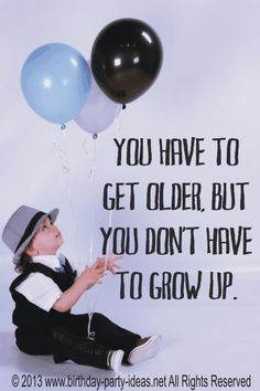 ... grow up. #birthday #quotes #sayings #happybirthday #bpartyideas More