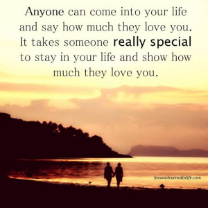 Anyone can come into your life and say how much they love you. It ...