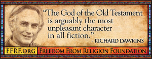 """... God Delusion: """"The God of the Old Testament is arguably the most"""