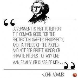 John Adams quotes. Government is Instituted for the Common Good ...