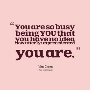 Quotes Picture: you are so busy being you that you have no idea how ...