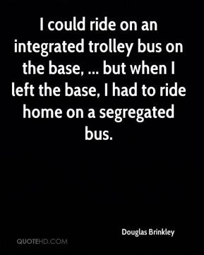 Douglas Brinkley - I could ride on an integrated trolley bus on the ...